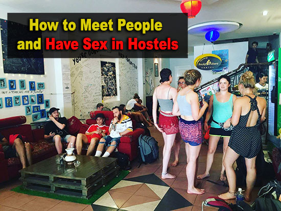 how to meet people and have sex in hostels while traveling